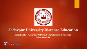 Jadavpur University Distance Education - Eligibility - Courses Offered - Application Process - Fee Details