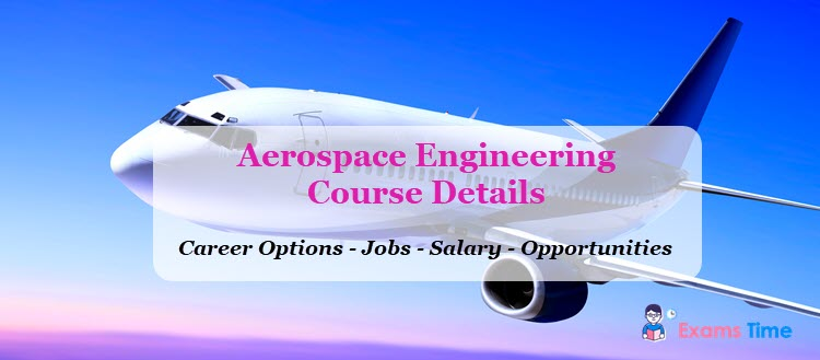 Aerospace Engineering Course Details - Career Options - Jobs - Salary - Opportunities