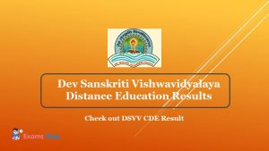 Dev Sanskriti Vishwavidyalaya Distance Education Results - Check out DSVV CDE Result