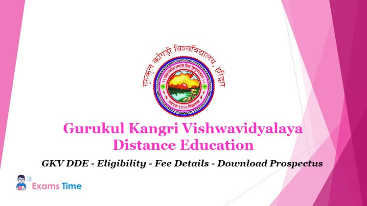 Gurukul Kangri Vishwavidyalaya Distance Education - GKV DDE Eligibility - Fee Details - Download Prospectus