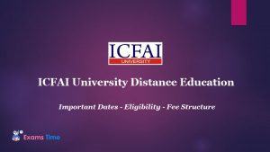 ICFAI University Distance Education - Important Dates - Eligibility - Fee Structure
