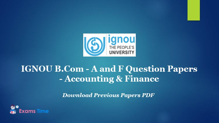 IGNOU B.Com - A and F Question Papers - Download Previous Papers PDF