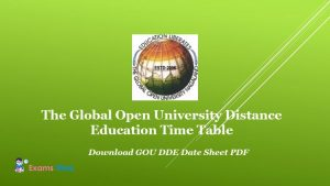 The Global Open University Distance Education Time Table - Download GOU DDE Date Sheet PDF
