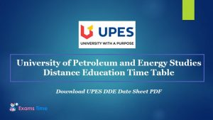University of Petroleum and Energy Studies Distance Education Time Table - Download UPES DDE Date Sheet PDF