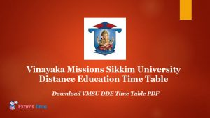 Vinayaka Missions Sikkim University Distance Education Time Table - Download VMSU DDE Time Table PDF
