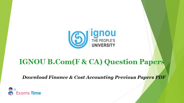 IGNOU B.Com(F & CA) Question Papers - Download Finance & Cost Accounting Previous Papers PDF