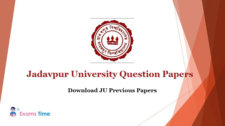 Jadavpur University Question Papers 2019 Download Previous Year Question Papers Pdf Exams Time